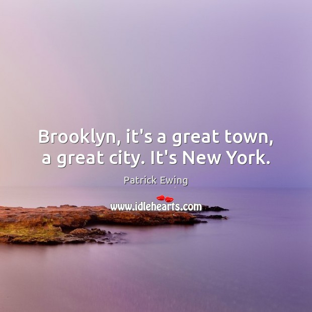 Brooklyn, it's a great town, a great city. It's New York. Image