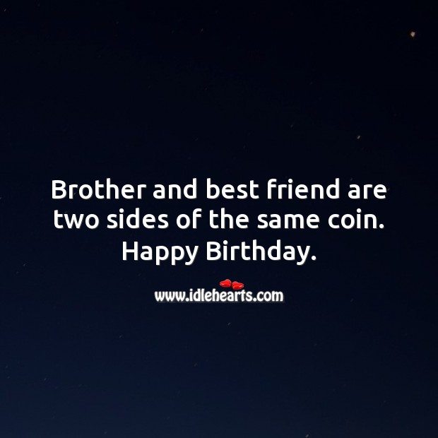 Image, Brother and best friend are two sides of the same coin.