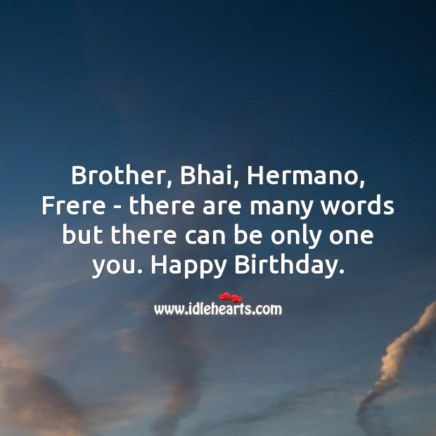 Image, Brother, bhai, hermano, frere – there are many words but there can be only one you.