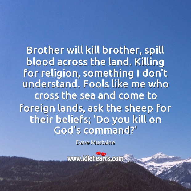 Brother will kill brother, spill blood across the land. Killing for religion, Dave Mustaine Picture Quote
