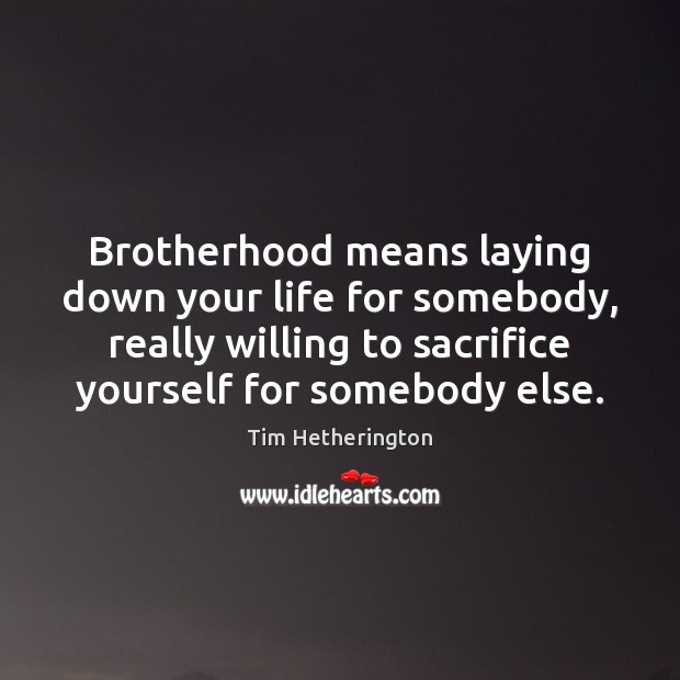 Brotherhood means laying down your life for somebody, really willing to sacrifice Image