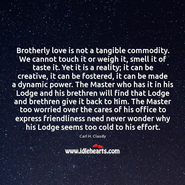 Image, Brotherly love is not a tangible commodity. We cannot touch it or