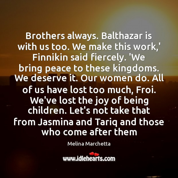 Brothers always. Balthazar is with us too. We make this work,' Melina Marchetta Picture Quote