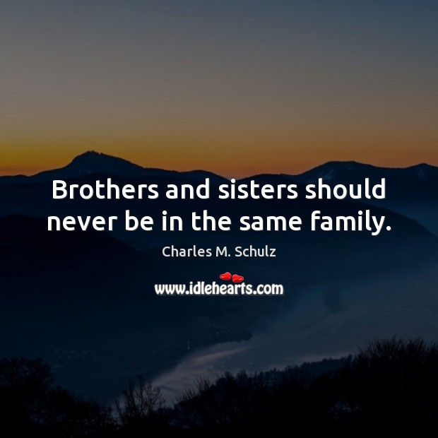 Image, Brothers and sisters should never be in the same family.
