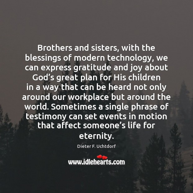 Brothers and sisters, with the blessings of modern technology, we can express Blessings Quotes Image