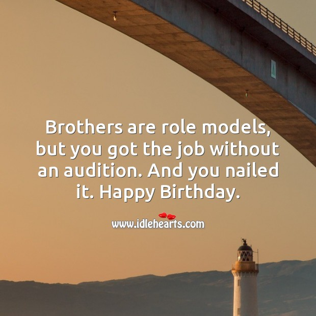 Image, Brothers are role models, but you got the job without an audition.