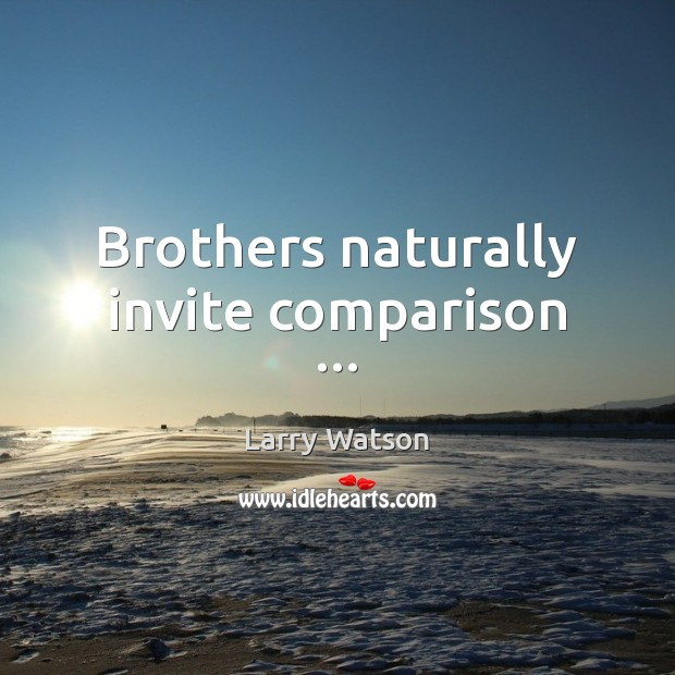 Brothers naturally invite comparison … Comparison Quotes Image