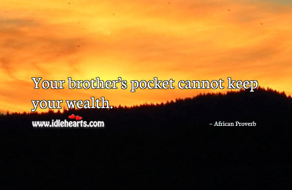 Image, Your brother's pocket cannot keep your wealth.