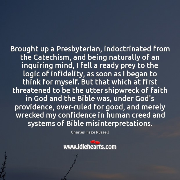 Brought up a Presbyterian, indoctrinated from the Catechism, and being naturally of Image