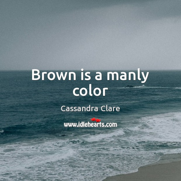 Brown is a manly color Image