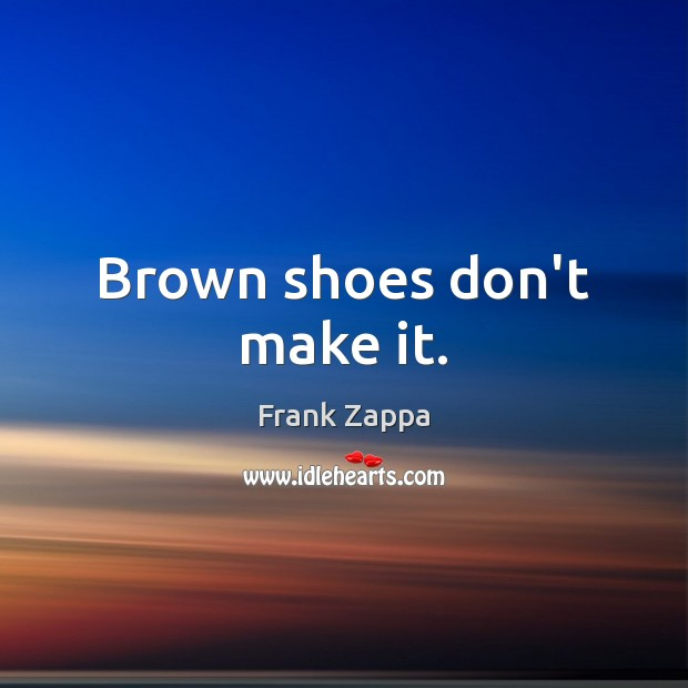 Image, Brown shoes don't make it.