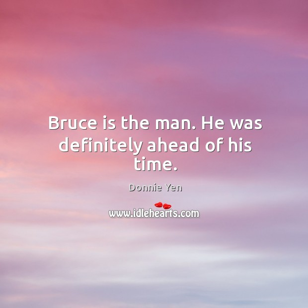 Bruce is the man. He was definitely ahead of his time. Image