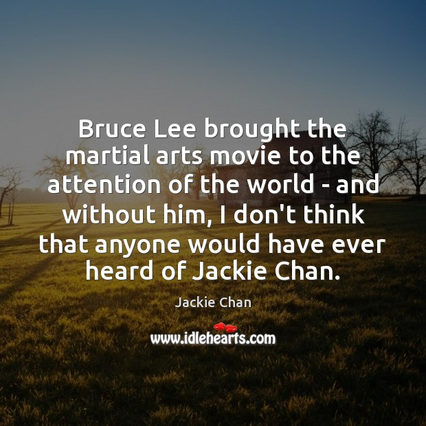 Bruce Lee brought the martial arts movie to the attention of the Jackie Chan Picture Quote