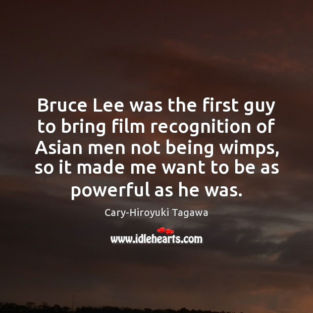 Image, Bruce Lee was the first guy to bring film recognition of Asian