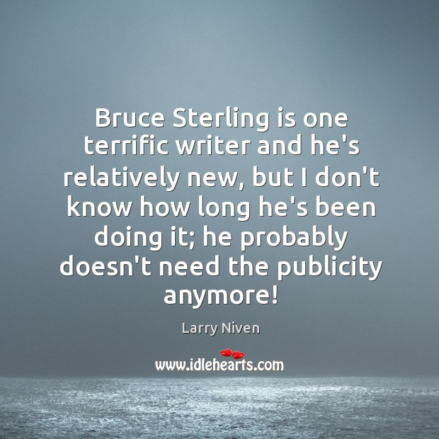 Bruce Sterling is one terrific writer and he's relatively new, but I Image