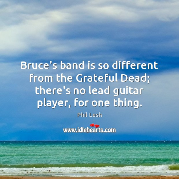 Bruce's band is so different from the Grateful Dead; there's no lead Image