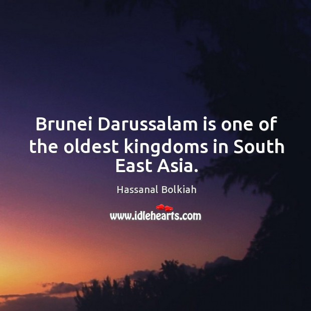 Brunei darussalam is one of the oldest kingdoms in south east asia. Image