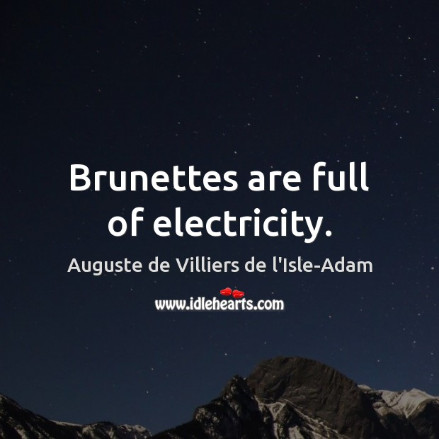 Image, Brunettes are full of electricity.