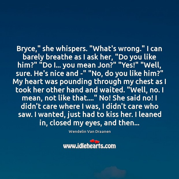 """Bryce,"""" she whispers. """"What's wrong."""" I can barely breathe as I ask Wendelin Van Draanen Picture Quote"""