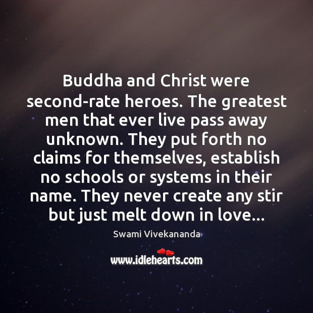 Buddha and Christ were second-rate heroes. The greatest men that ever live Swami Vivekananda Picture Quote