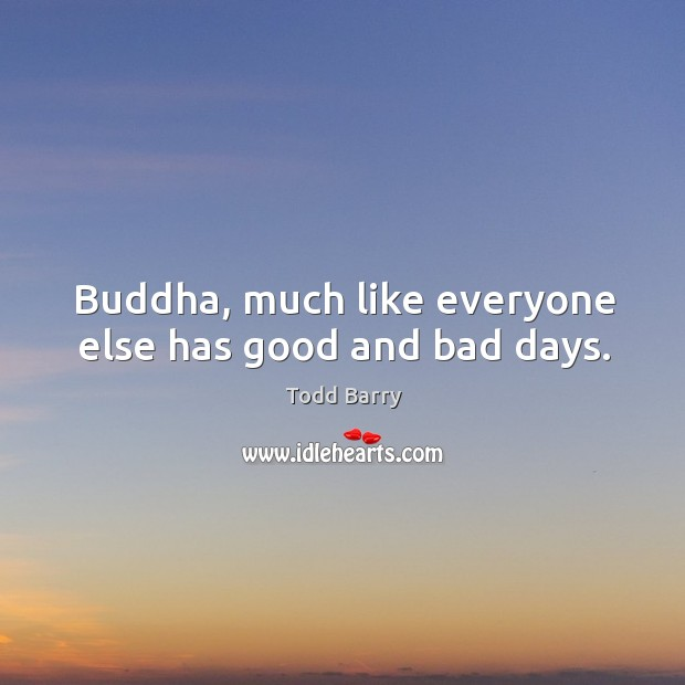 Buddha, much like everyone else has good and bad days. Image