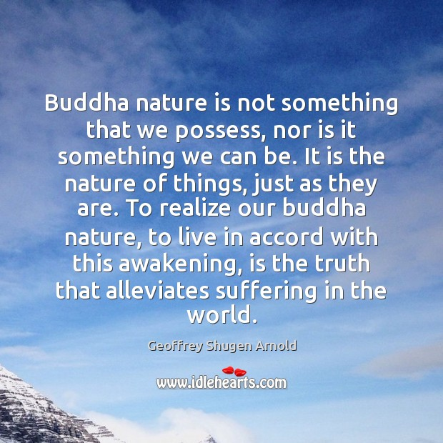 Buddha nature is not something that we possess, nor is it something Image