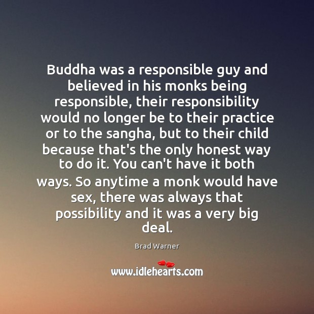 Image, Buddha was a responsible guy and believed in his monks being responsible,