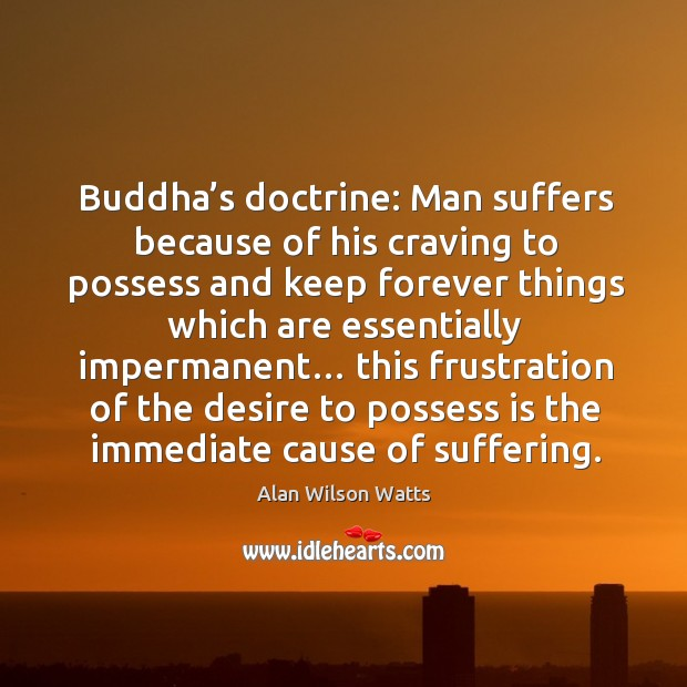 Image, Buddha's doctrine: man suffers because of his craving to possess and keep forever things