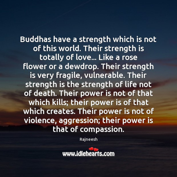 Buddhas have a strength which is not of this world. Their strength Flowers Quotes Image