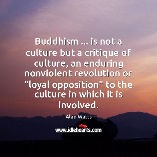 Buddhism … is not a culture but a critique of culture, an enduring Image