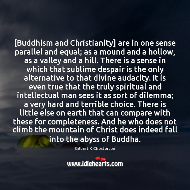 [Buddhism and Christianity] are in one sense parallel and equal; as a Image
