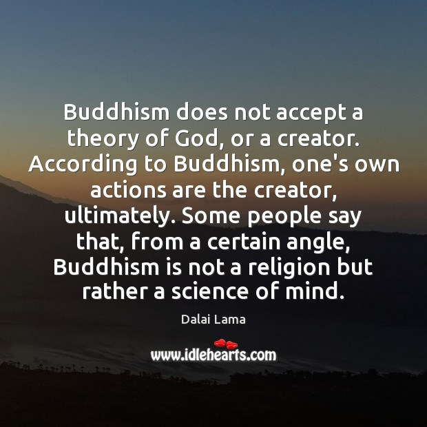 Image, Buddhism does not accept a theory of God, or a creator. According