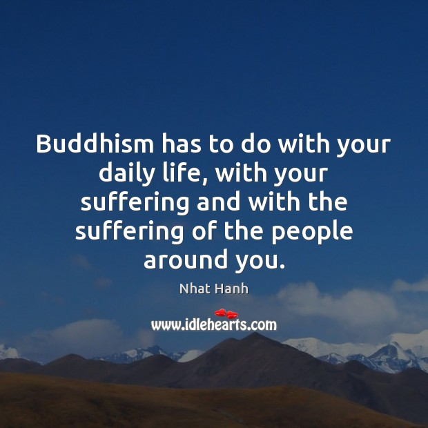 Image, Buddhism has to do with your daily life, with your suffering and