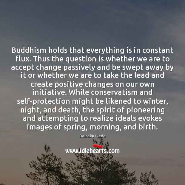 Buddhism holds that everything is in constant flux. Thus the question is Image