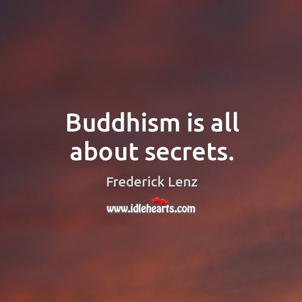Buddhism is all about secrets. Image