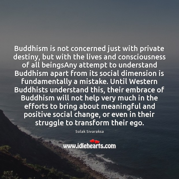 Buddhism is not concerned just with private destiny, but with the lives Image
