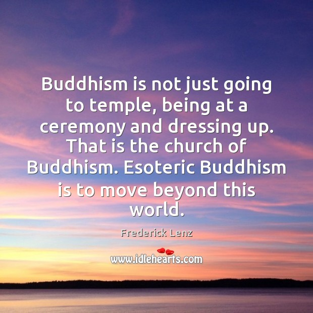 Buddhism is not just going to temple, being at a ceremony and Image