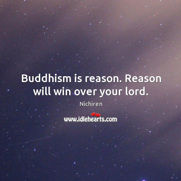 Buddhism is reason. Reason will win over your lord. Image