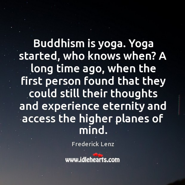 Buddhism is yoga. Yoga started, who knows when? A long time ago, Image