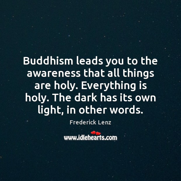 Buddhism leads you to the awareness that all things are holy. Everything Image