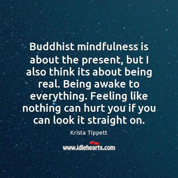 Buddhist mindfulness is about the present, but I also think its about Krista Tippett Picture Quote