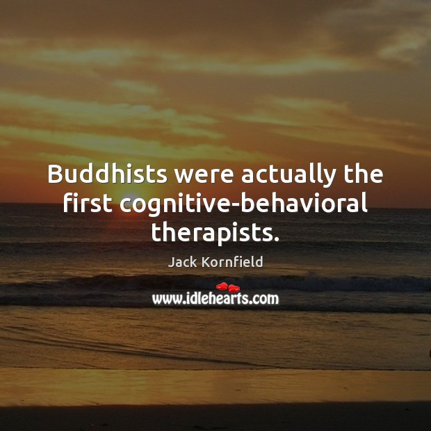 Image, Buddhists were actually the first cognitive-behavioral therapists.