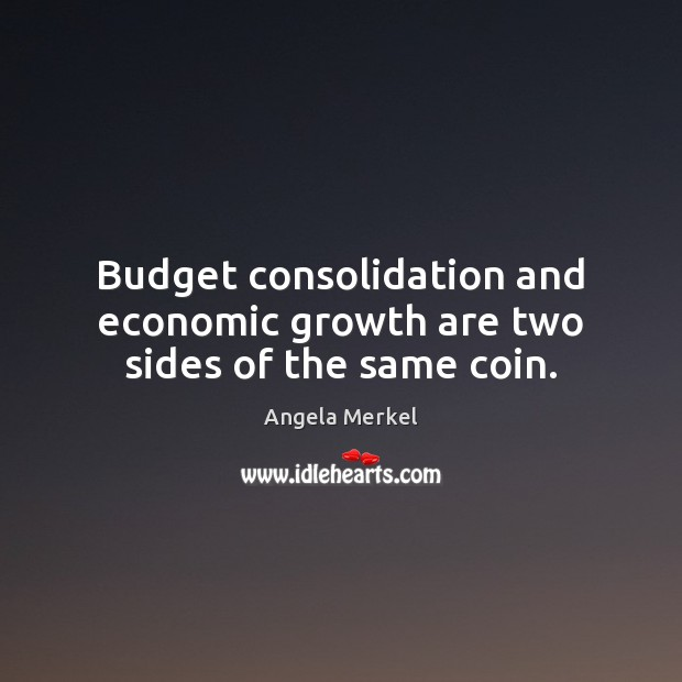 Budget consolidation and economic growth are two sides of the same coin. Growth Quotes Image