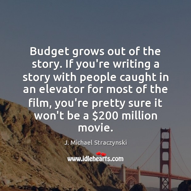 Budget grows out of the story. If you're writing a story with Image