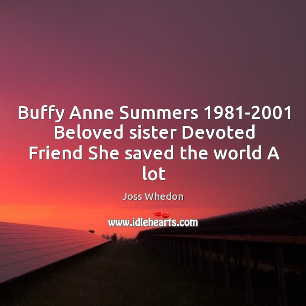 Image, Buffy Anne Summers 1981-2001 Beloved sister Devoted Friend She saved the world A lot