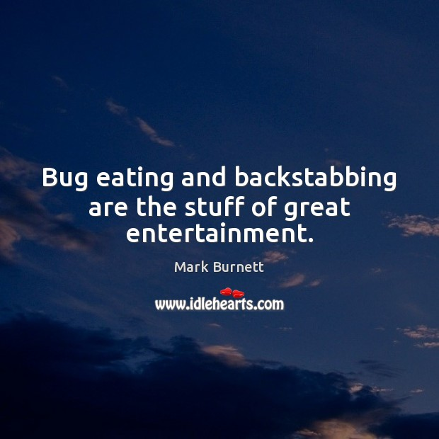 Image, Bug eating and backstabbing are the stuff of great entertainment.