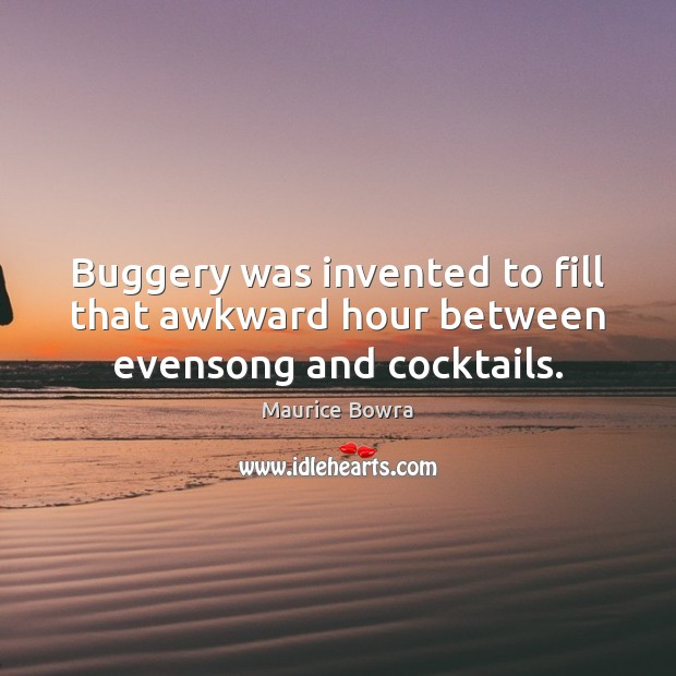 Image, Buggery was invented to fill that awkward hour between evensong and cocktails.
