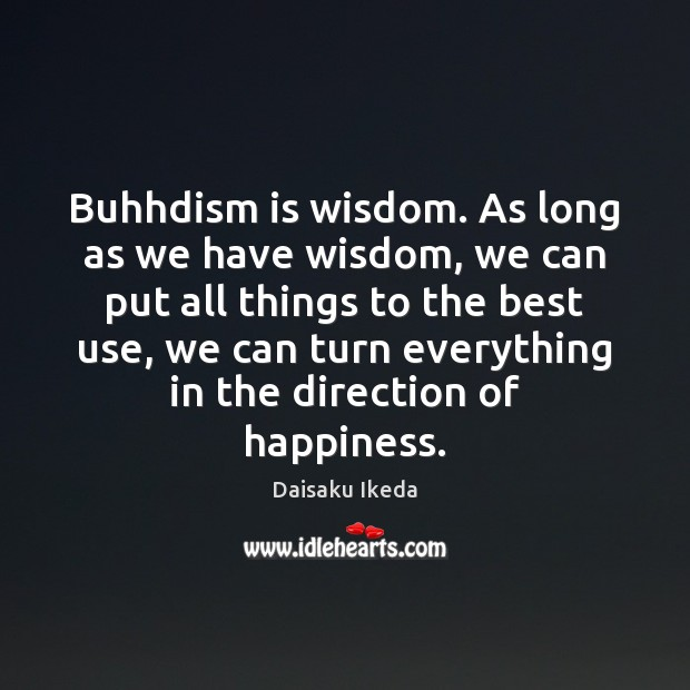 Buhhdism is wisdom. As long as we have wisdom, we can put Image