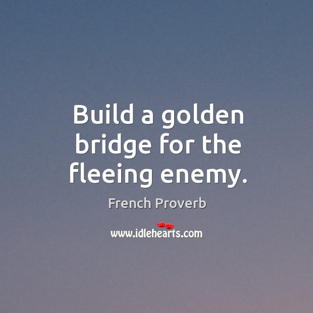 Build a golden bridge for the fleeing enemy. Image