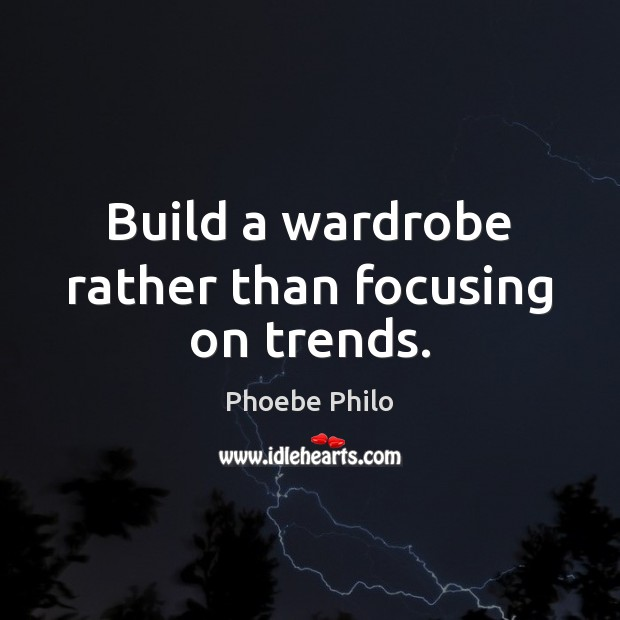 Build a wardrobe rather than focusing on trends. Image